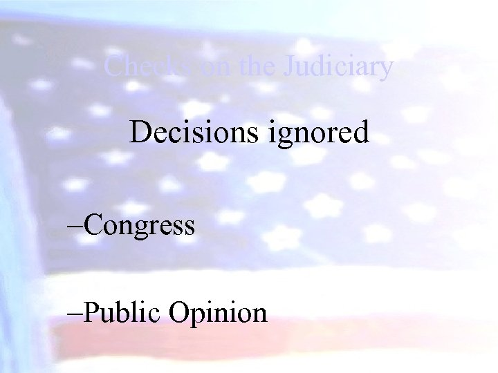 Checks on the Judiciary Decisions ignored –Congress –Public Opinion