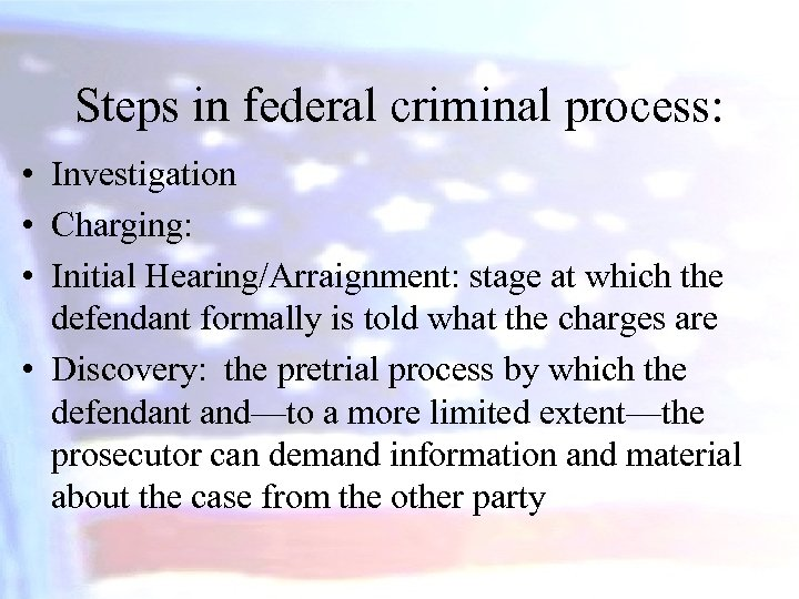 Steps in federal criminal process: • Investigation • Charging: • Initial Hearing/Arraignment: stage at