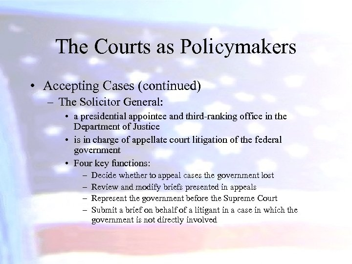 The Courts as Policymakers • Accepting Cases (continued) – The Solicitor General: • a