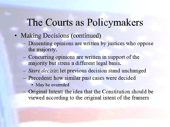 The Courts as Policymakers • Making Decisions (continued) – Dissenting opinions are written by
