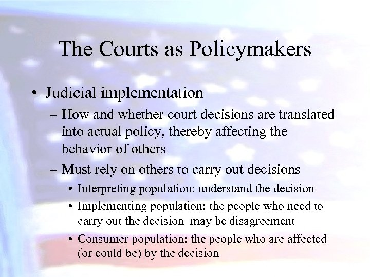 The Courts as Policymakers • Judicial implementation – How and whether court decisions are