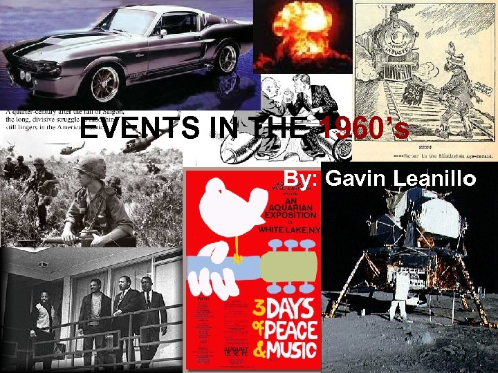 EVENTS IN THE 1960's By: Gavin Leanillo