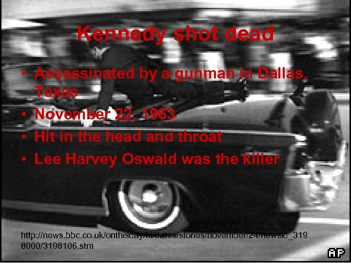 Kennedy shot dead • Assassinated by a gunman in Dallas, Texas • November 22,