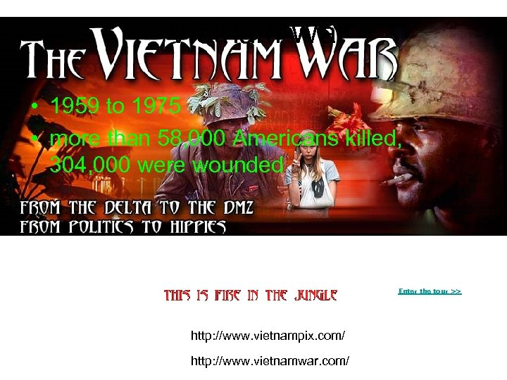 Vietnam War • 1959 to 1975 • more than 58, 000 Americans killed, 304,