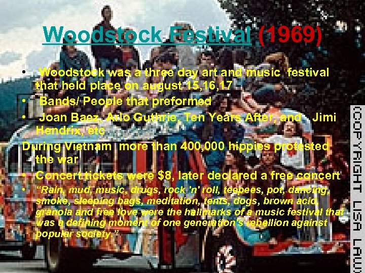 Woodstock Festival (1969) • Woodstock was a three day art and music festival that