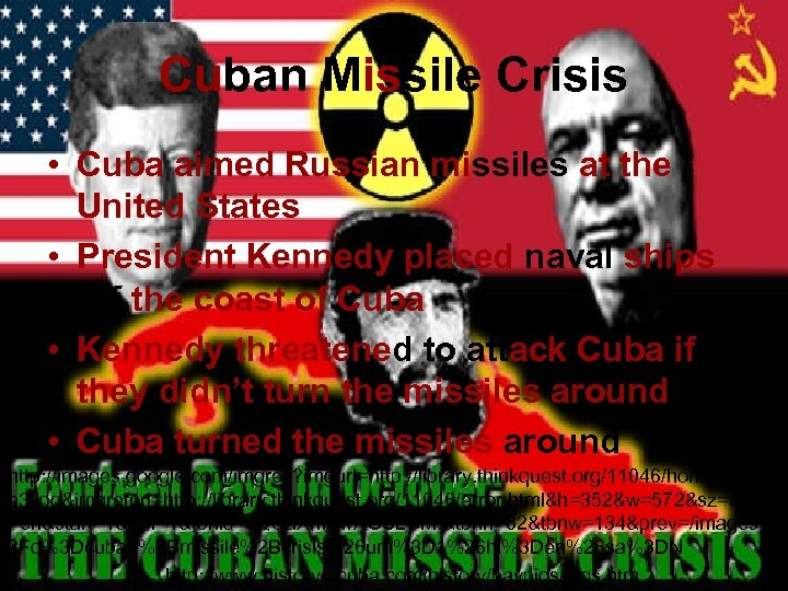 Cuban Missile Crisis • Cuba aimed Russian missiles at the United States • President