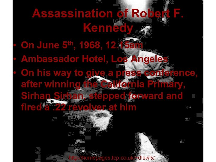Assassination of Robert F. Kennedy • On June 5 th, 1968, 12. 15 am