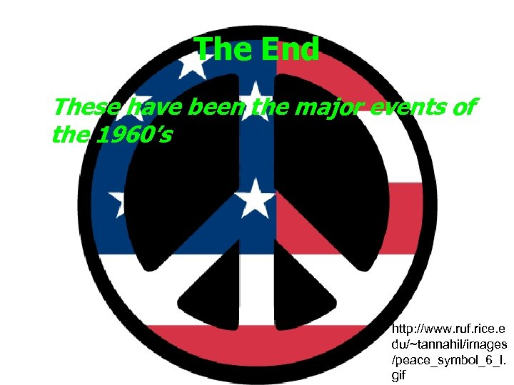 The End These have been the major events of the 1960's http: //www. ruf.