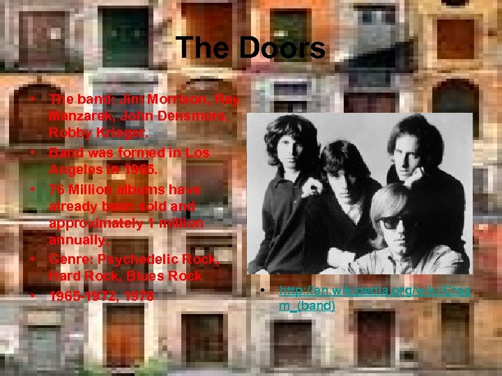 The Doors • The band: Jim Morrison, Ray Manzarek, John Densmore, Robby Krieger. •