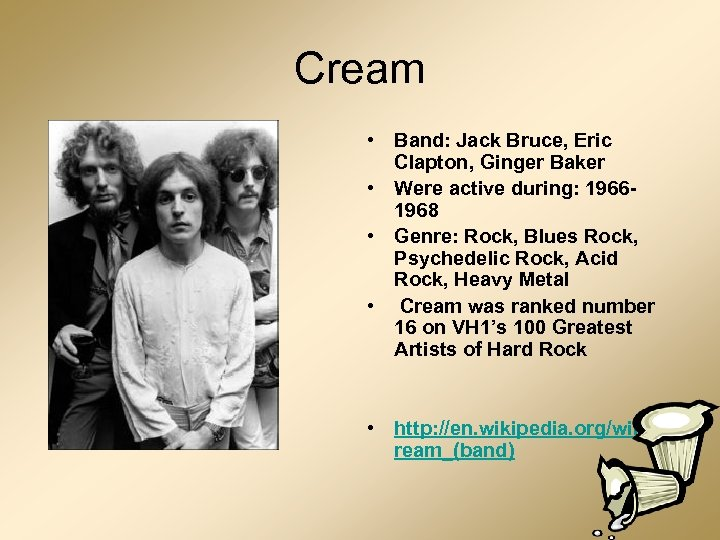 Cream • Band: Jack Bruce, Eric Clapton, Ginger Baker • Were active during: 19661968
