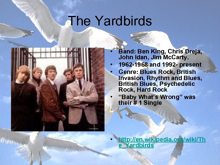 The Yardbirds • Band: Ben King, Chris Dreja, John Idan, Jim Mc. Carty. •