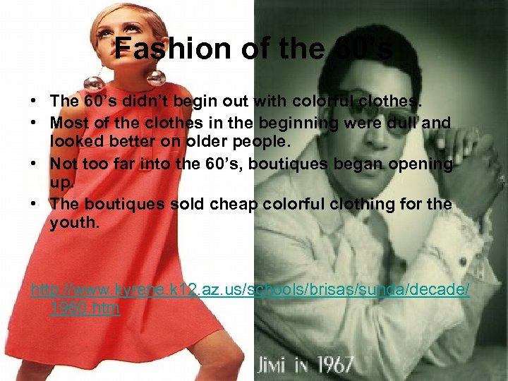 Fashion of the 60's • The 60's didn't begin out with colorful clothes. •
