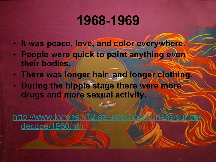 1968 -1969 • It was peace, love, and color everywhere. • People were quick