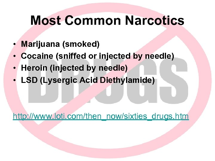 Most Common Narcotics • • Marijuana (smoked) Cocaine (sniffed or injected by needle) Heroin