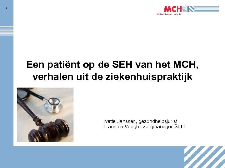 1 Een patiënt op de SEH van het MCH, verhalen uit de ziekenhuispraktijk Ivette