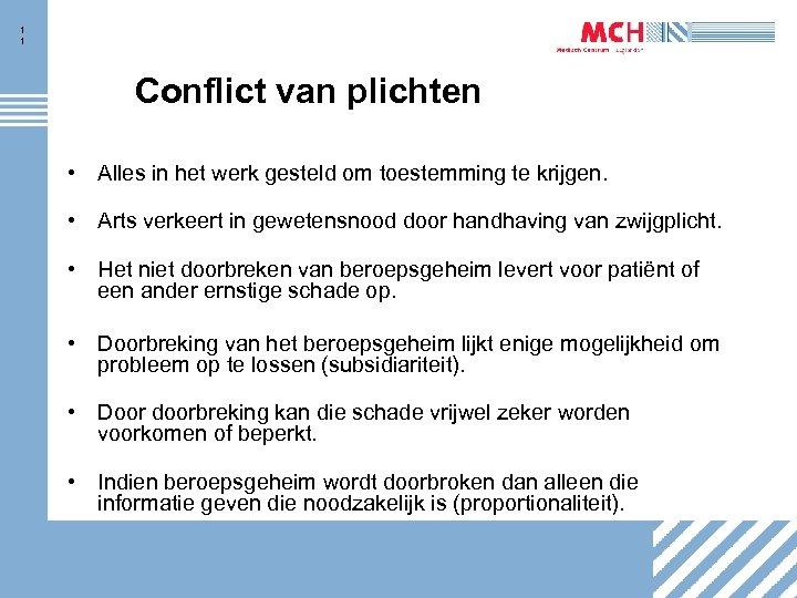 1 1 Conflict van plichten • Alles in het werk gesteld om toestemming te