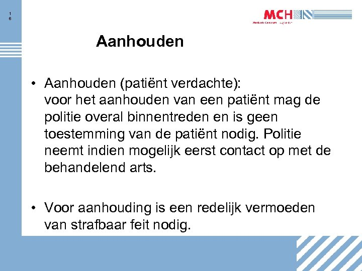 1 6 Aanhouden • Aanhouden (patiënt verdachte): voor het aanhouden van een patiënt mag