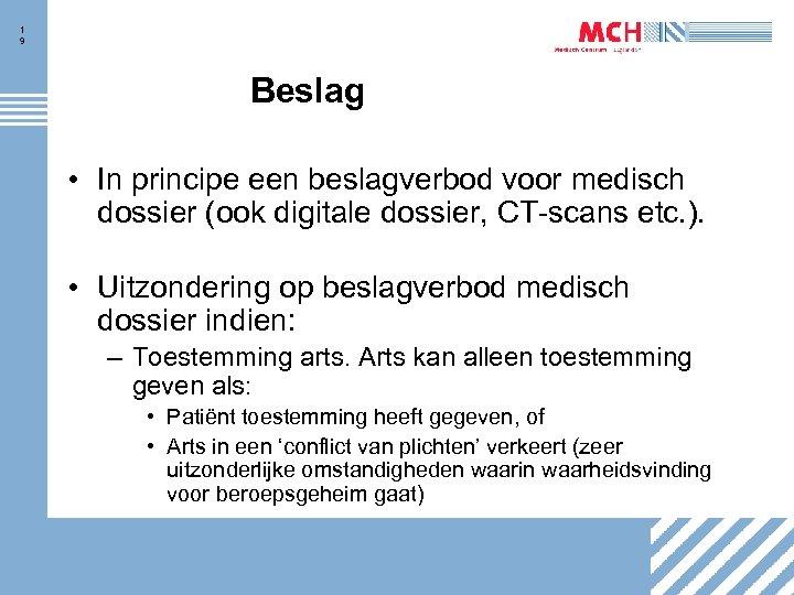 1 9 Beslag • In principe een beslagverbod voor medisch dossier (ook digitale dossier,