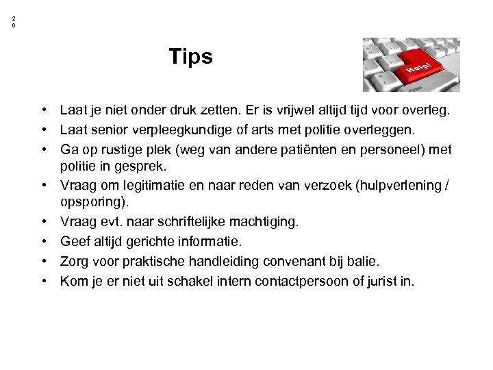 2 0 Tips • Laat je niet onder druk zetten. Er is vrijwel altijd