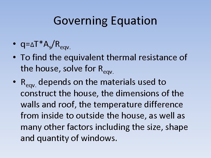 Governing Equation • q=∆T*As/Reqv. • To find the equivalent thermal resistance of the house,