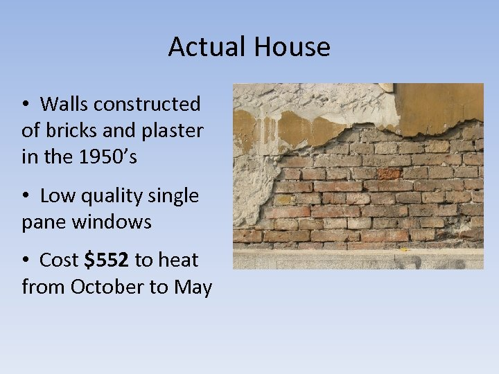 Actual House • Walls constructed of bricks and plaster in the 1950's • Low