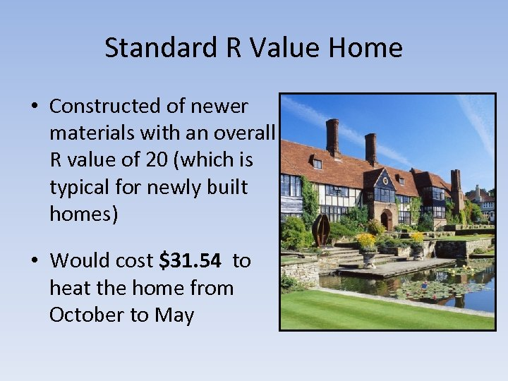 Standard R Value Home • Constructed of newer materials with an overall R value