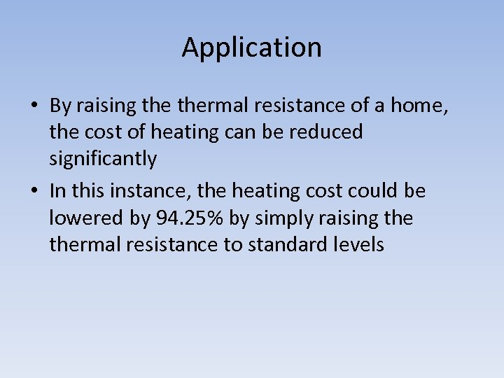 Application • By raising thermal resistance of a home, the cost of heating can