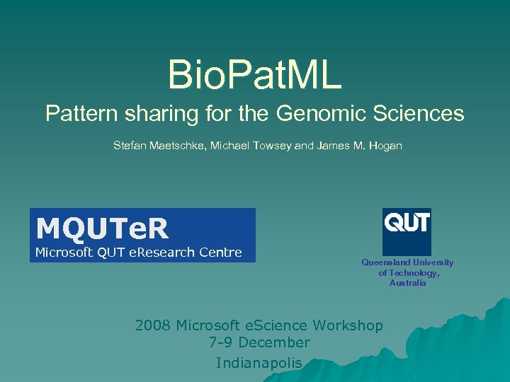 Bio. Pat. ML Pattern sharing for the Genomic Sciences Stefan Maetschke, Michael Towsey and