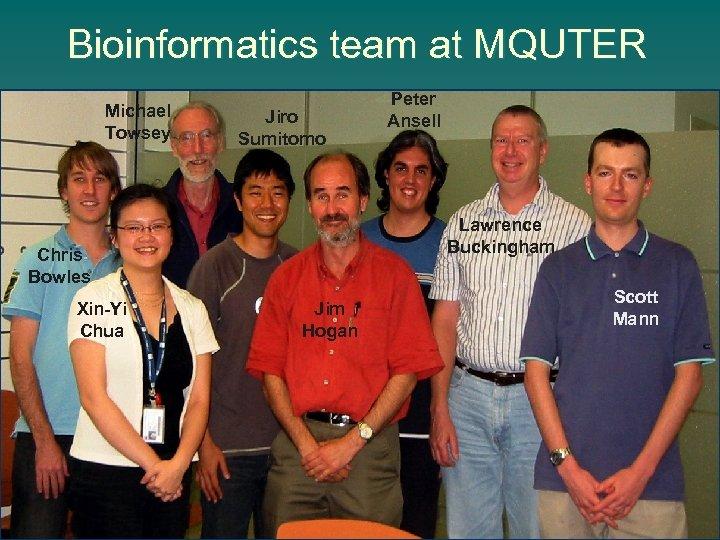 Bioinformatics team at MQUTER Michael Towsey Jiro Sumitomo Lawrence Buckingham Chris Bowles Xin-Yi Chua