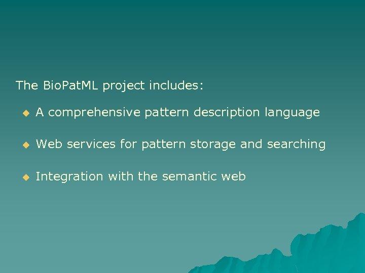 The Bio. Pat. ML project includes: u A comprehensive pattern description language u Web