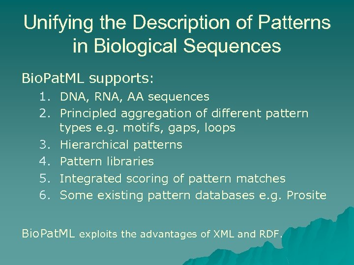 Unifying the Description of Patterns in Biological Sequences Bio. Pat. ML supports: 1. DNA,