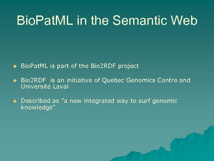 Bio. Pat. ML in the Semantic Web u Bio. Pat. ML is part of