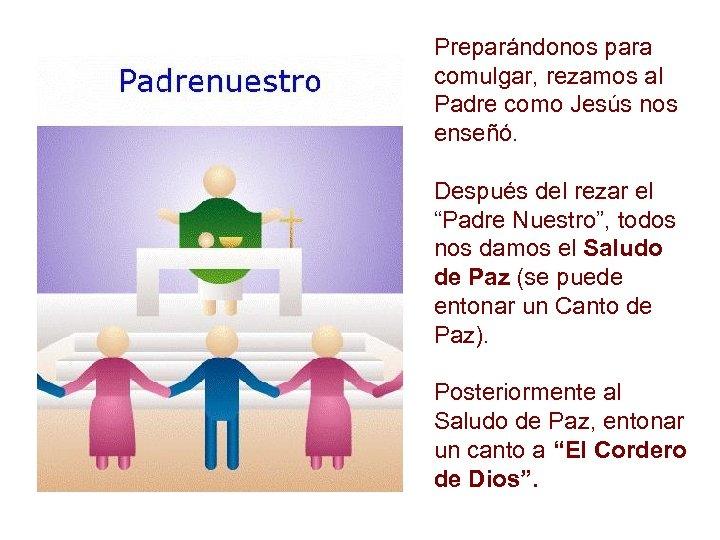 Preparándonos para comulgar, rezamos al Padre como Jesús nos enseñó. Después del rezar el