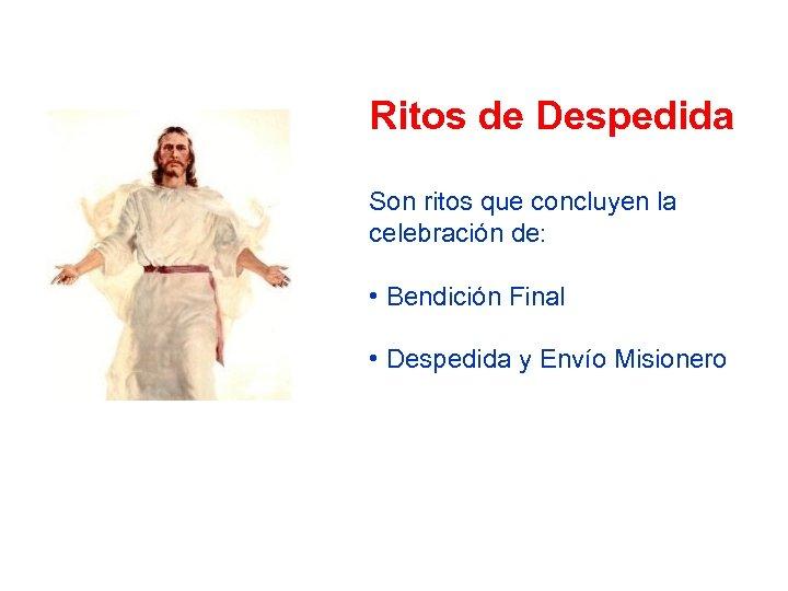 Ritos de Despedida Son ritos que concluyen la celebración de: • Bendición Final •
