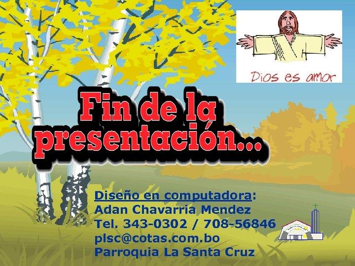 Diseño en computadora: Adan Chavarria Mendez Tel. 343 -0302 / 708 -56846 plsc@cotas. com.