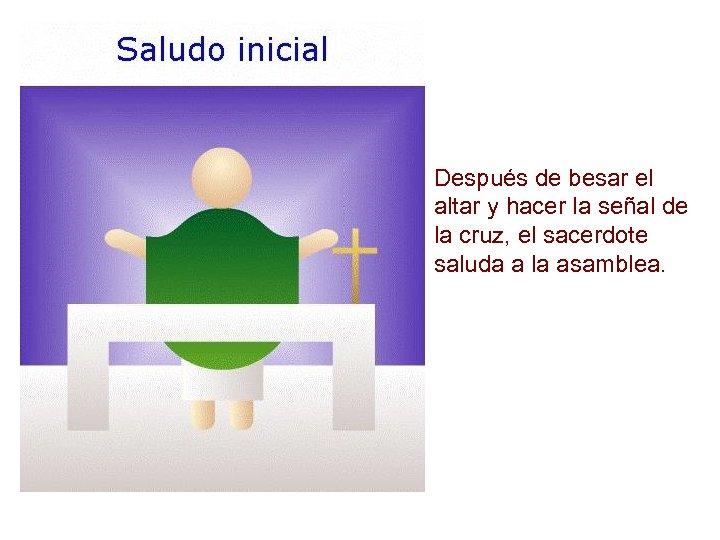 Después de besar el altar y hacer la señal de la cruz, el sacerdote