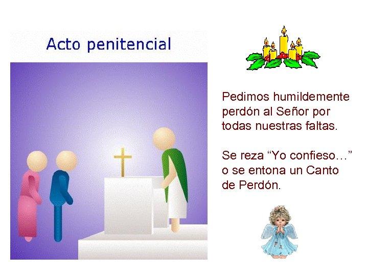 """Pedimos humildemente perdón al Señor por todas nuestras faltas. Se reza """"Yo confieso…"""" o"""