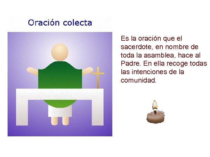 Es la oración que el sacerdote, en nombre de toda la asamblea, hace al