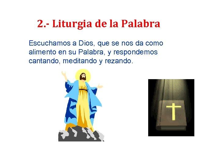 2. - Liturgia de la Palabra Escuchamos a Dios, que se nos da como