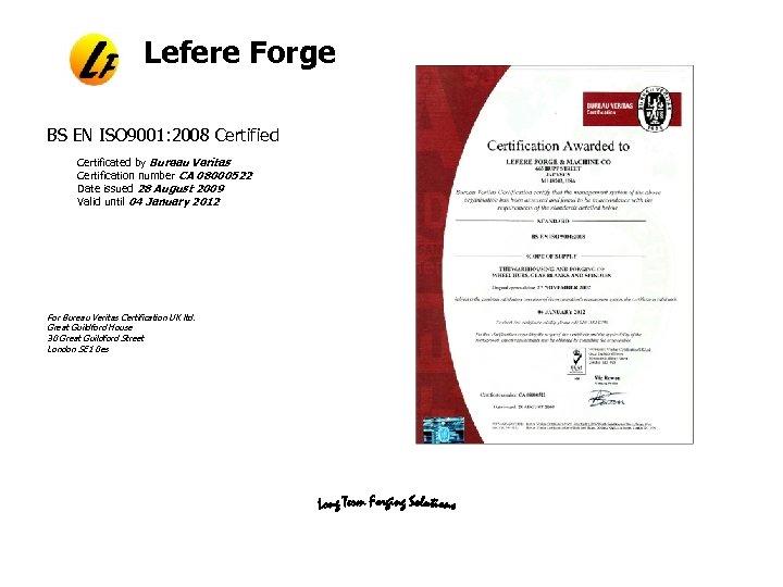 Lefere Forge BS EN ISO 9001: 2008 Certified Certificated by Bureau Veritas Certification number