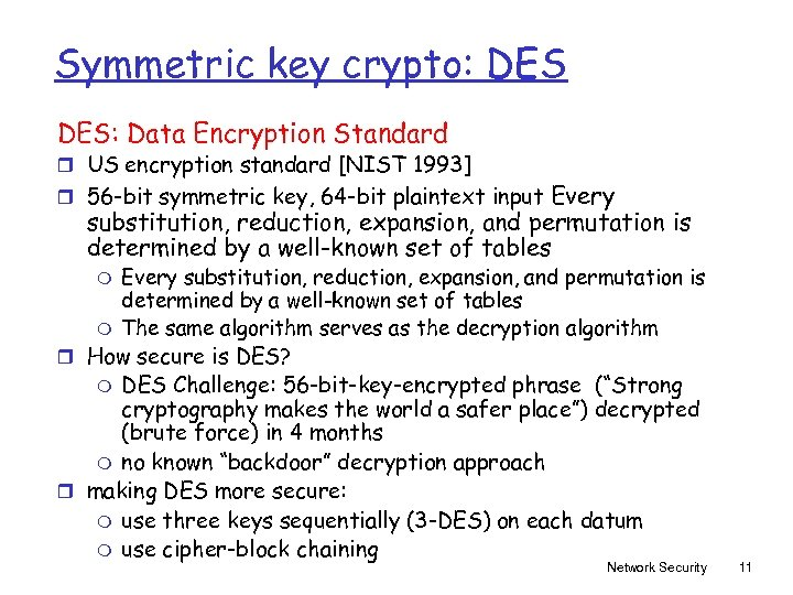 Symmetric key crypto: DES: Data Encryption Standard r US encryption standard [NIST 1993] Every