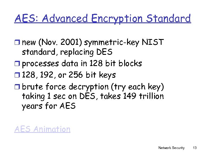 AES: Advanced Encryption Standard r new (Nov. 2001) symmetric-key NIST standard, replacing DES r