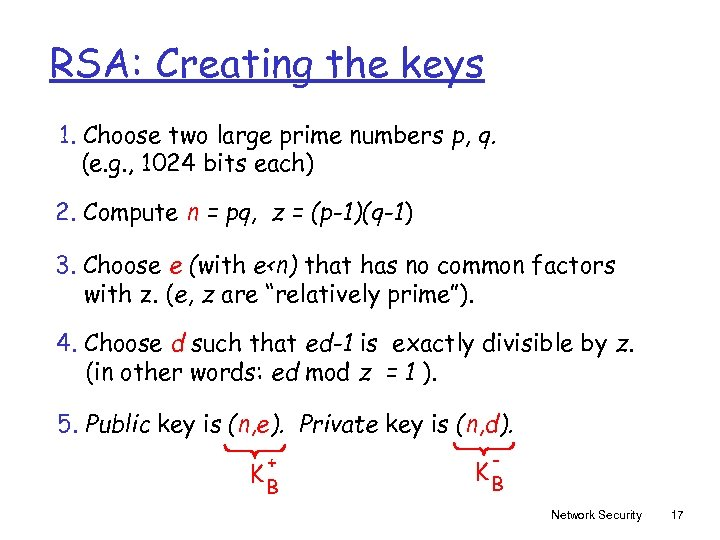 RSA: Creating the keys 1. Choose two large prime numbers p, q. (e. g.