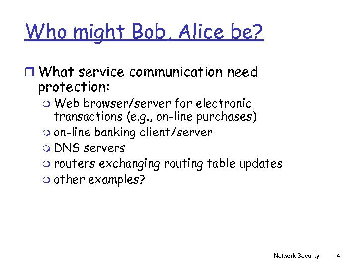 Who might Bob, Alice be? r What service communication need protection: m Web browser/server