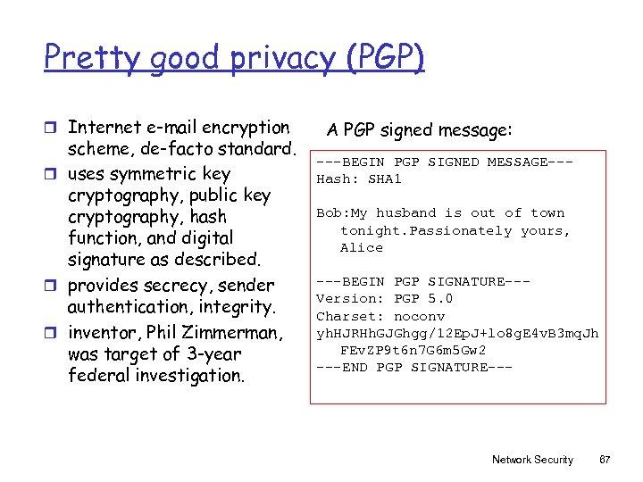 Pretty good privacy (PGP) r Internet e-mail encryption scheme, de-facto standard. r uses symmetric
