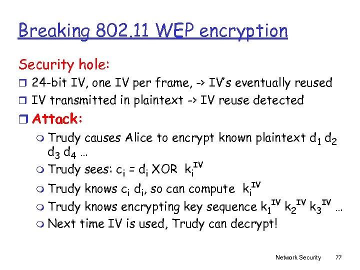 Breaking 802. 11 WEP encryption Security hole: r 24 -bit IV, one IV per