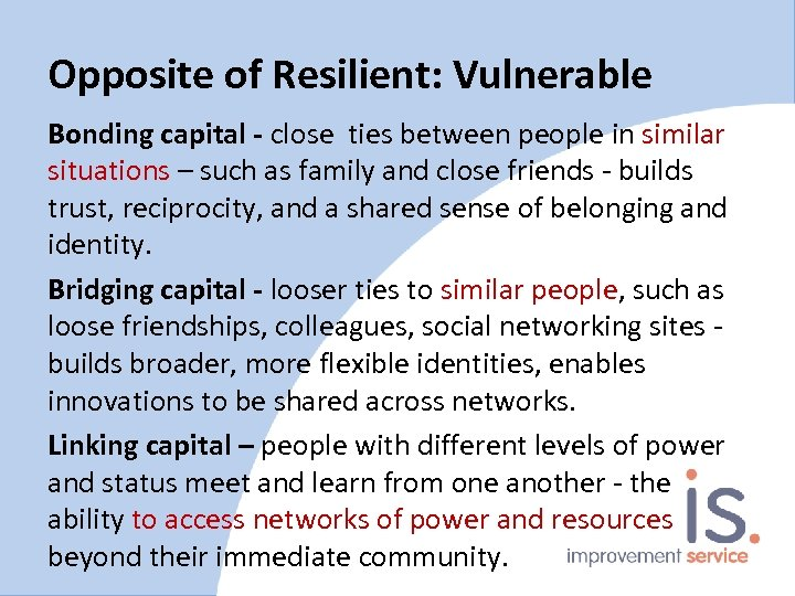 Opposite of Resilient: Vulnerable Bonding capital - close ties between people in similar situations