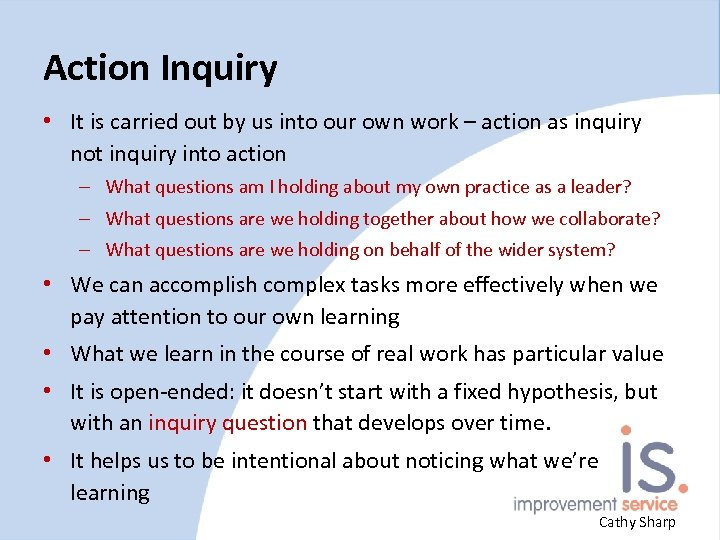 Action Inquiry • It is carried out by us into our own work –