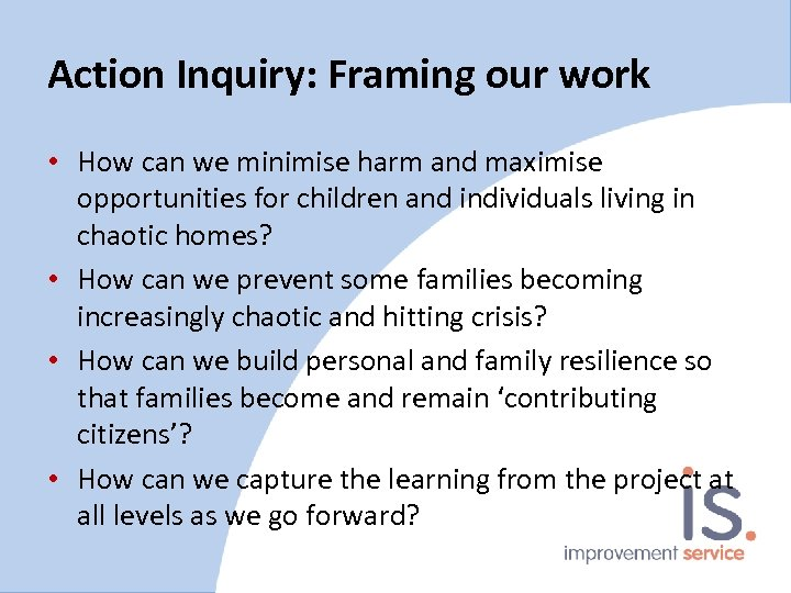 Action Inquiry: Framing our work • How can we minimise harm and maximise opportunities