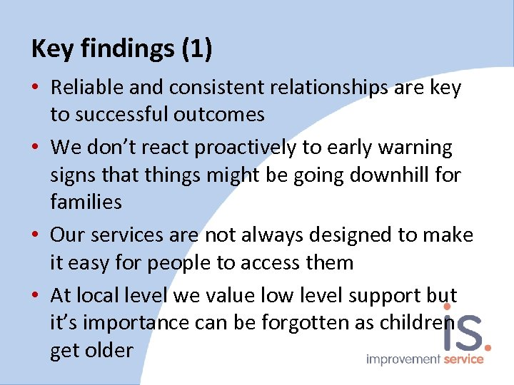 Key findings (1) • Reliable and consistent relationships are key to successful outcomes •